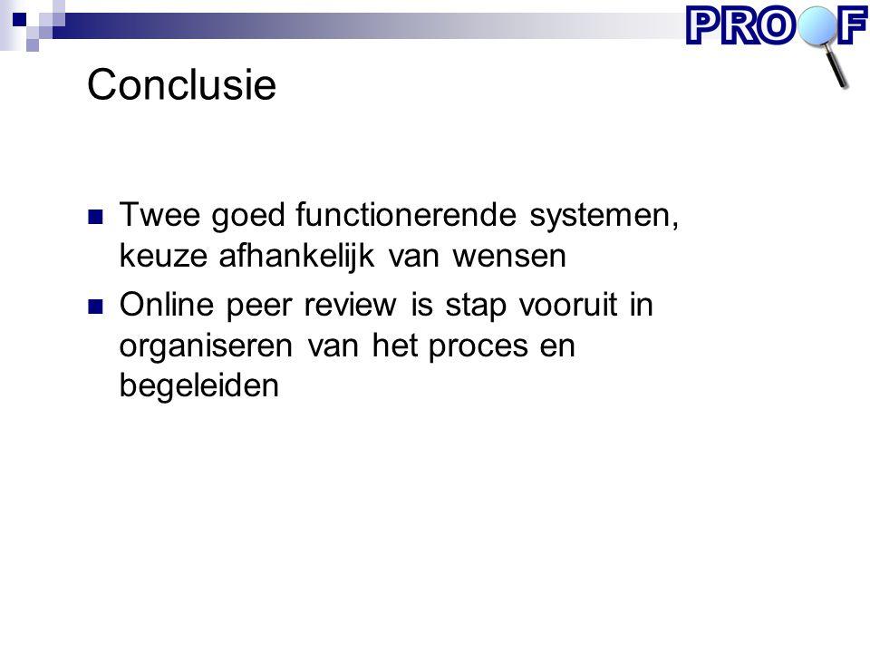 Conclusie Twee goed functionerende systemen, keuze afhankelijk van wensen Online peer review is stap vooruit in organiseren van het proces en begeleid