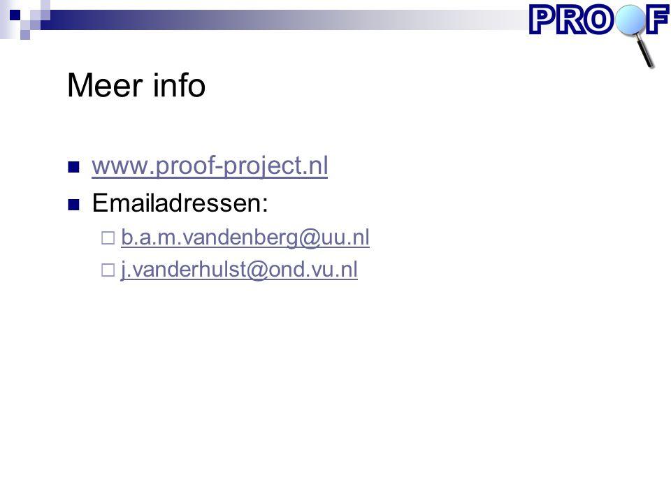 Meer info www.proof-project.nl Emailadressen:  b.a.m.vandenberg@uu.nl b.a.m.vandenberg@uu.nl  j.vanderhulst@ond.vu.nl j.vanderhulst@ond.vu.nl