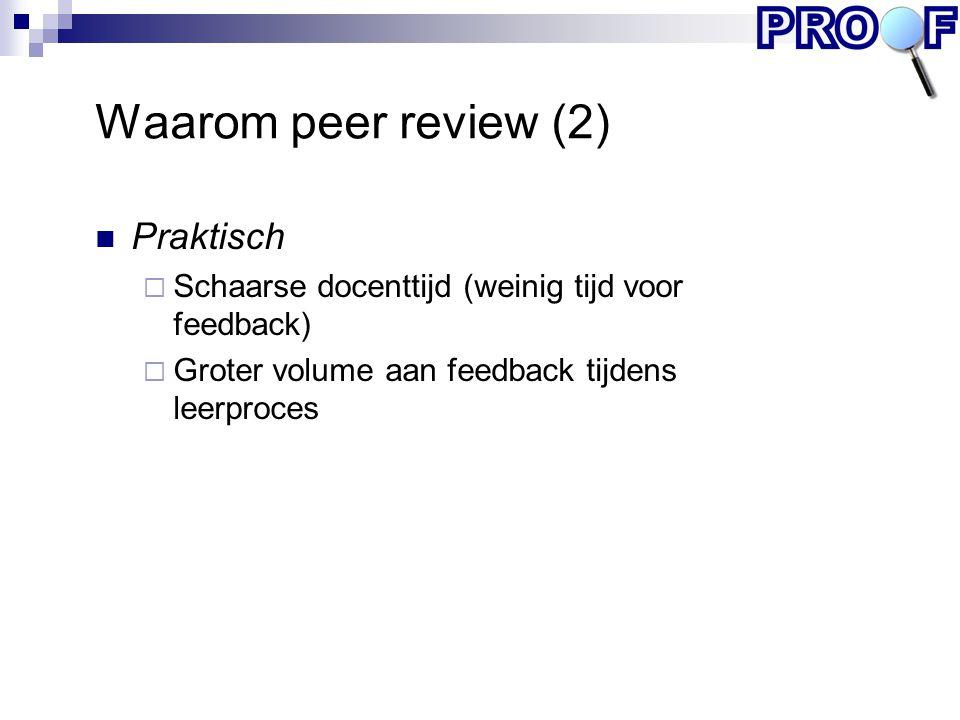 Waarom peer review (2) Praktisch  Schaarse docenttijd (weinig tijd voor feedback)  Groter volume aan feedback tijdens leerproces