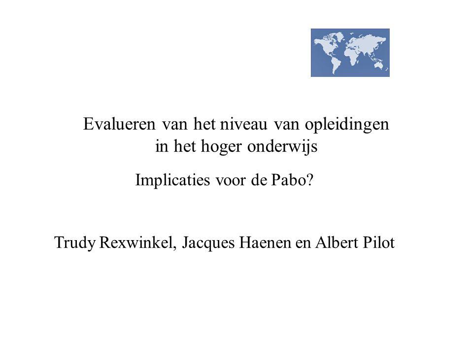 Implicaties voor de Pabo? Trudy Rexwinkel, Jacques Haenen en Albert Pilot Evalueren van het niveau van opleidingen in het hoger onderwijs