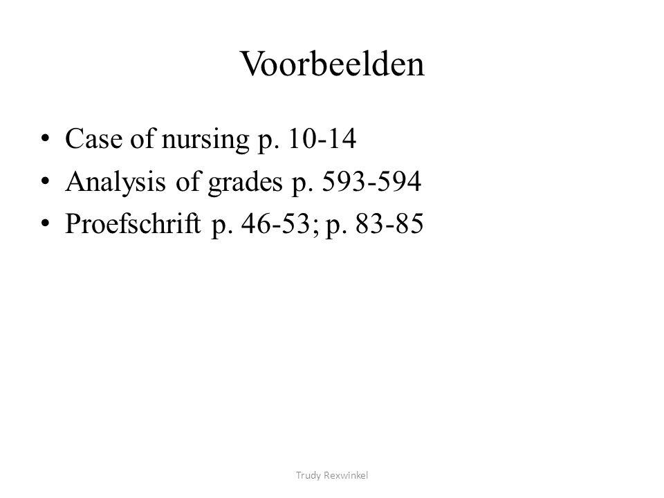Voorbeelden Case of nursing p. 10-14 Analysis of grades p. 593-594 Proefschrift p. 46-53; p. 83-85 Trudy Rexwinkel