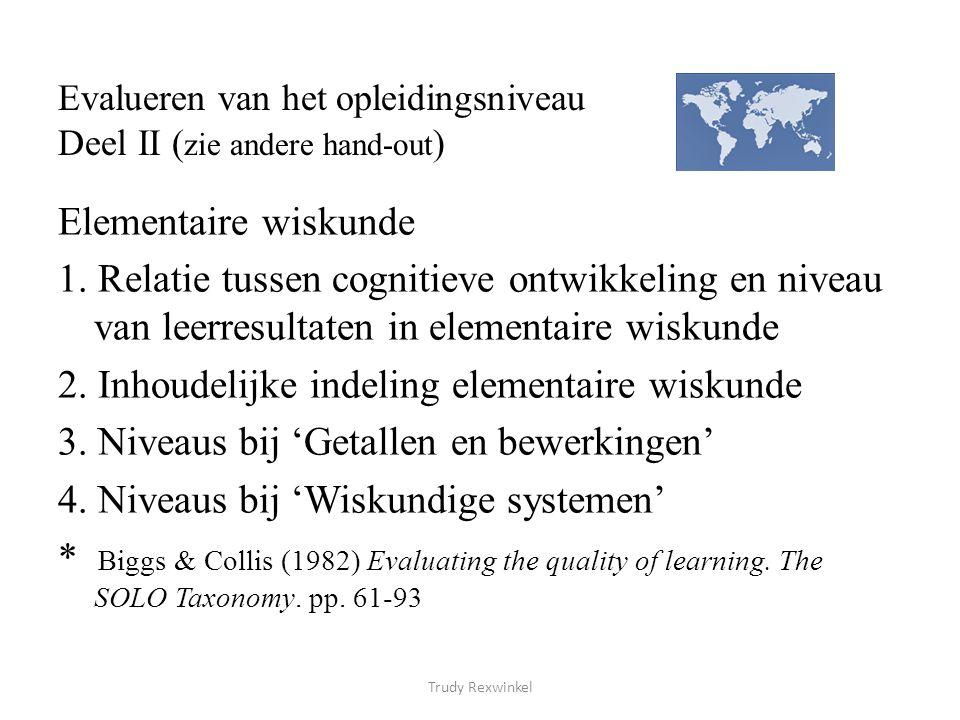 Evalueren van het opleidingsniveau Deel II ( zie andere hand-out ) Elementaire wiskunde 1. Relatie tussen cognitieve ontwikkeling en niveau van leerre