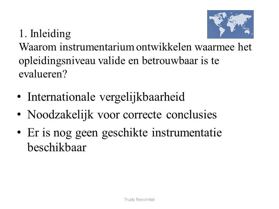 1. Inleiding Waarom instrumentarium ontwikkelen waarmee het opleidingsniveau valide en betrouwbaar is te evalueren? Internationale vergelijkbaarheid N