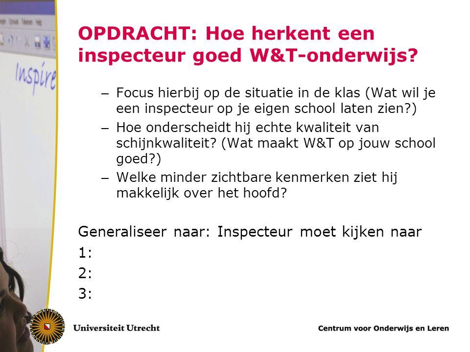 OPDRACHT: Hoe herkent een inspecteur goed W&T-onderwijs? – Focus hierbij op de situatie in de klas (Wat wil je een inspecteur op je eigen school laten