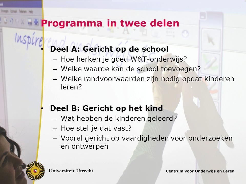 Programma in twee delen Deel A: Gericht op de school – Hoe herken je goed W&T-onderwijs? – Welke waarde kan de school toevoegen? – Welke randvoorwaard
