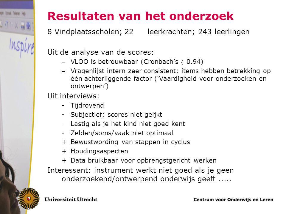 Resultaten van het onderzoek 8 Vindplaatsscholen; 22 leerkrachten; 243 leerlingen Uit de analyse van de scores: – VLOO is betrouwbaar (Cronbach's 0.