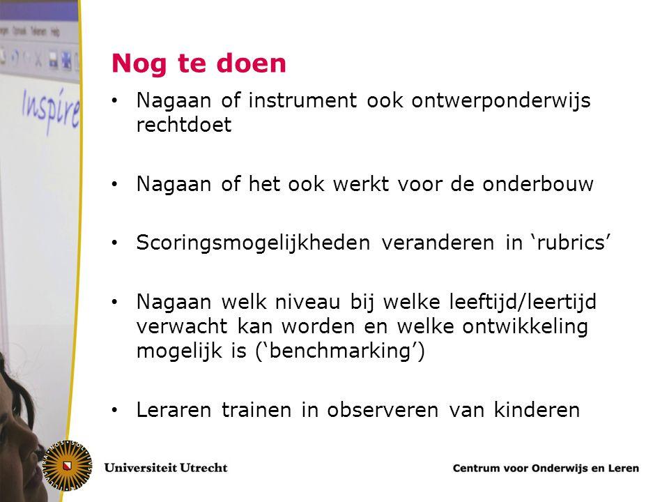 Nog te doen Nagaan of instrument ook ontwerponderwijs rechtdoet Nagaan of het ook werkt voor de onderbouw Scoringsmogelijkheden veranderen in 'rubrics