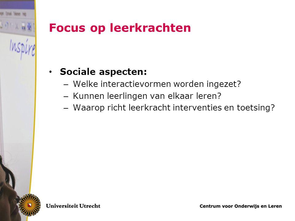 Focus op leerkrachten Sociale aspecten: – Welke interactievormen worden ingezet? – Kunnen leerlingen van elkaar leren? – Waarop richt leerkracht inter