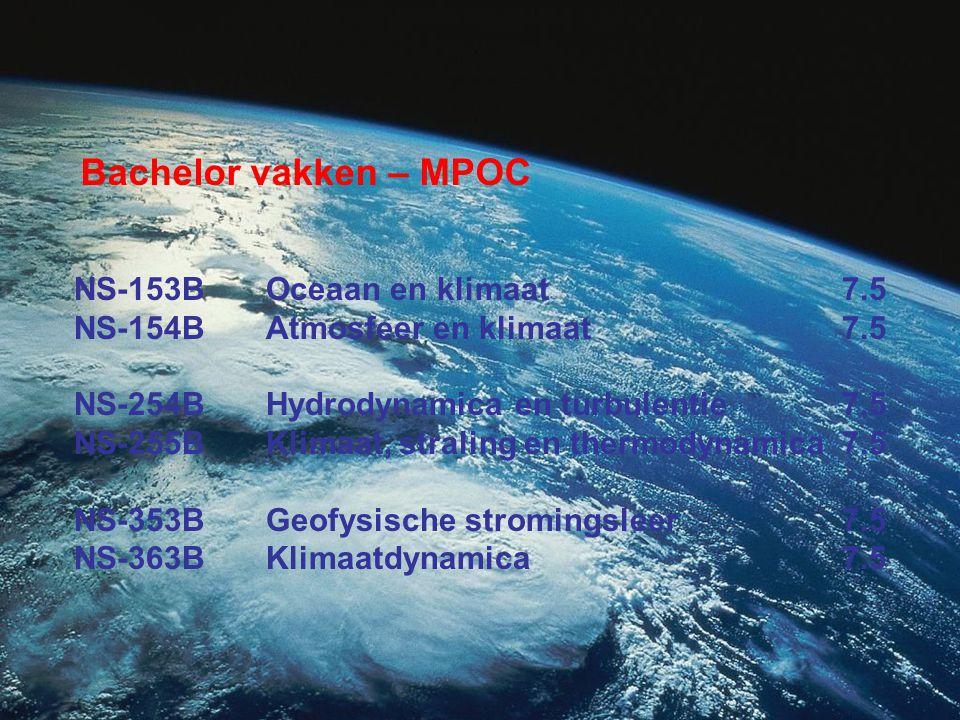 Bachelor vakken – MPOC NS-153BOceaan en klimaat7.5 NS-154BAtmosfeer en klimaat7.5 NS-254BHydrodynamica en turbulentie7.5 NS-255BKlimaat, straling en thermodynamica7.5 NS-353BGeofysische stromingsleer7.5 NS-363BKlimaatdynamica7.5