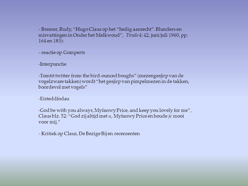 """- Bremer, Rudy, """"Hugo Claus op het """"heilig aanrecht"""". Blunders en misvattingen in Onder het Melkwoud"""", Tirade 4: 42, juni/juli 1960, pp. 164 en 183):"""