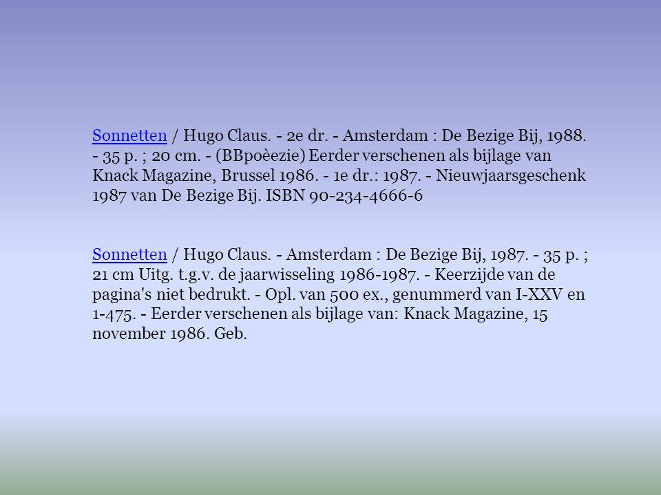 SonnettenSonnetten / Hugo Claus. - 2e dr. - Amsterdam : De Bezige Bij, 1988. - 35 p. ; 20 cm. - (BBpoèezie) Eerder verschenen als bijlage van Knack Ma