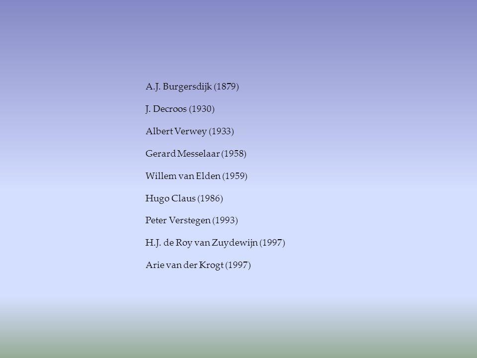 A.J. Burgersdijk (1879) J. Decroos (1930) Albert Verwey (1933) Gerard Messelaar (1958) Willem van Elden (1959) Hugo Claus (1986) Peter Verstegen (1993