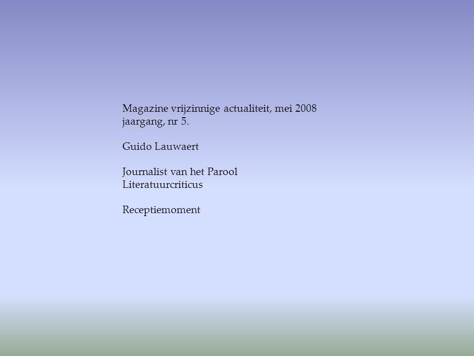 Magazine vrijzinnige actualiteit, mei 2008 jaargang, nr 5. Guido Lauwaert Journalist van het Parool Literatuurcriticus Receptiemoment