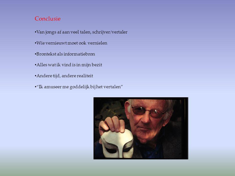 Conclusie Van jongs af aan veel talen, schrijver/vertaler Wie vernieuwt moet ook vernielen Brontekst als informatiebron Alles wat ik vind is in mijn b