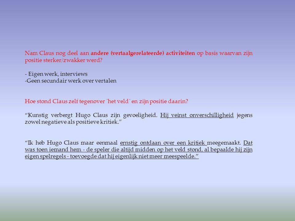 Nam Claus nog deel aan andere (vertaalgerelateerde) activiteiten op basis waarvan zijn positie sterker/zwakker werd? - Eigen werk, interviews -Geen se