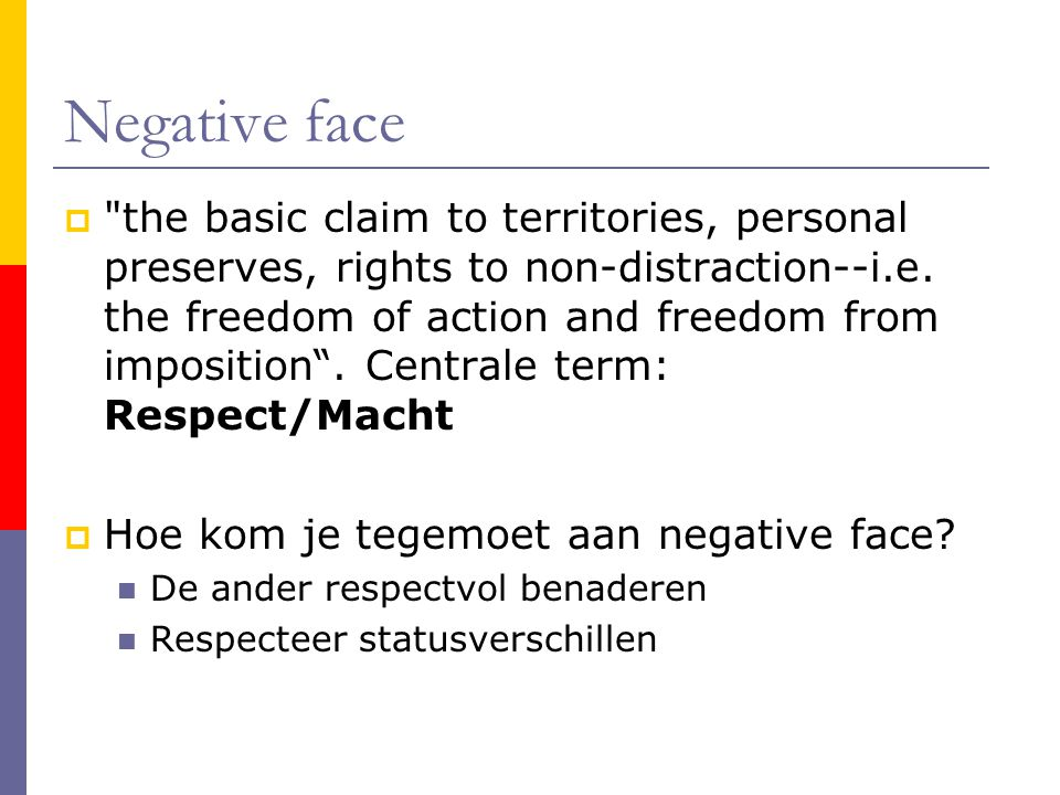 Negative face  the basic claim to territories, personal preserves, rights to non-distraction--i.e.