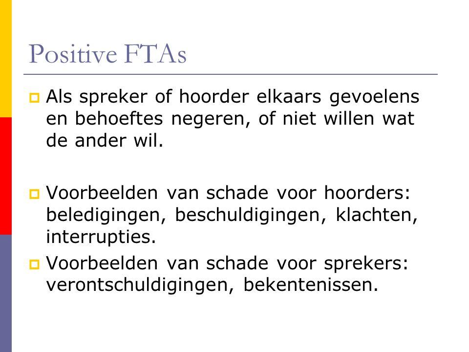 Positive FTAs  Als spreker of hoorder elkaars gevoelens en behoeftes negeren, of niet willen wat de ander wil.