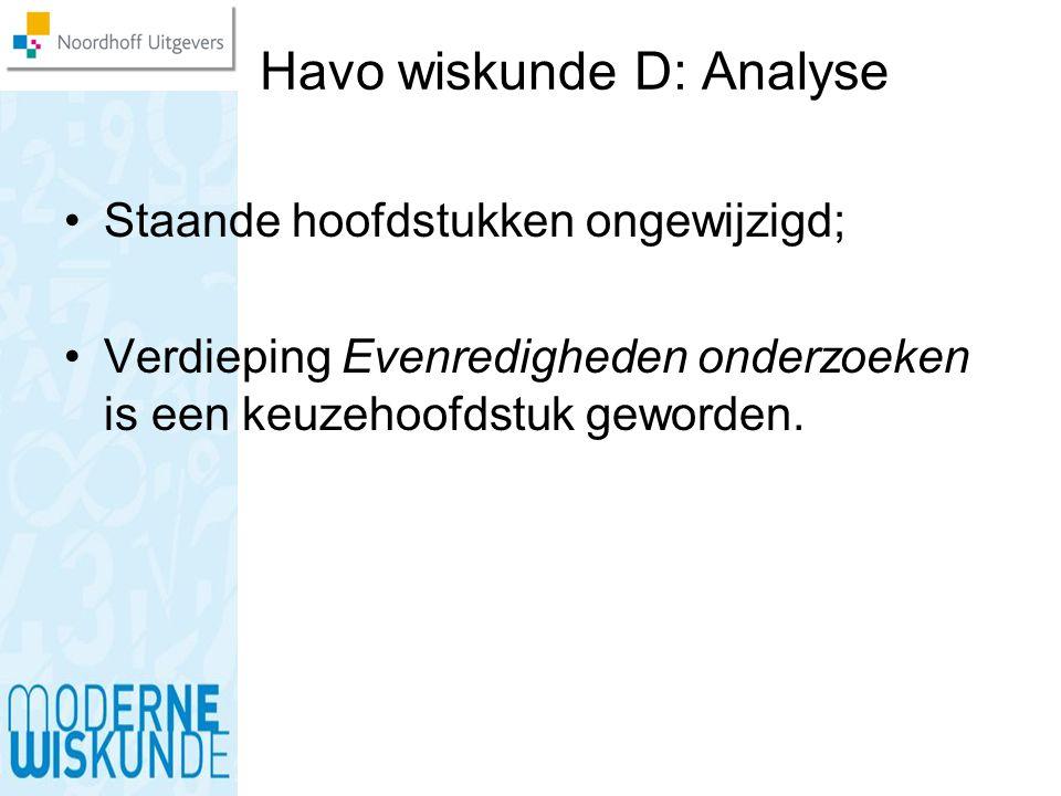 Havo wiskunde D: Analyse Staande hoofdstukken ongewijzigd; Verdieping Evenredigheden onderzoeken is een keuzehoofdstuk geworden.