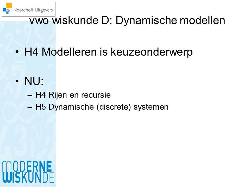 vwo wiskunde D: Dynamische modellen H4 Modelleren is keuzeonderwerp NU: –H4 Rijen en recursie –H5 Dynamische (discrete) systemen