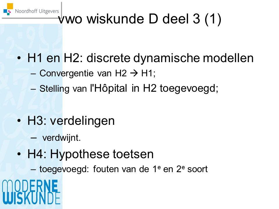vwo wiskunde D deel 3 (1) H1 en H2: discrete dynamische modellen –Convergentie van H2  H1; –Stelling van l'Hôpital in H2 toegevoegd; H3: verdelingen