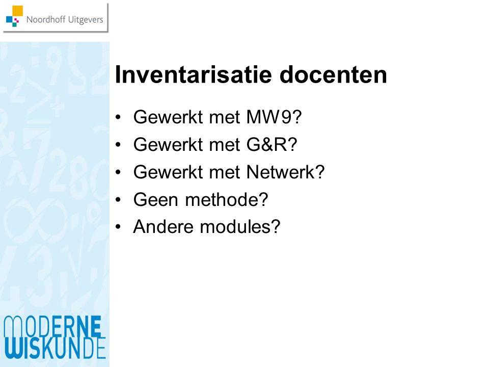 Inventarisatie docenten Gewerkt met MW9? Gewerkt met G&R? Gewerkt met Netwerk? Geen methode? Andere modules?