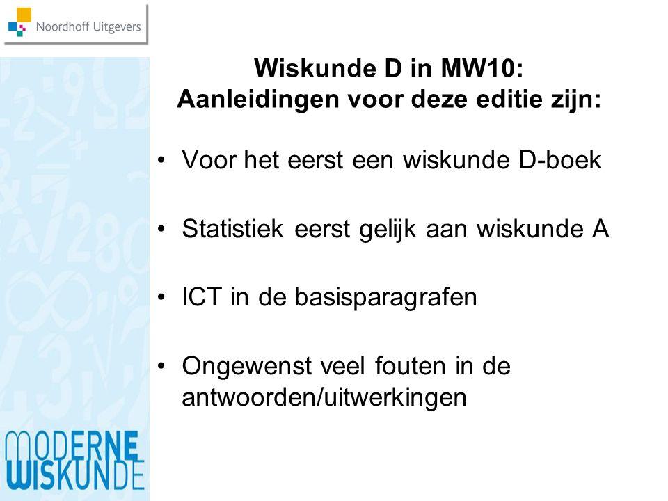 Wiskunde D in MW10: Aanleidingen voor deze editie zijn: Voor het eerst een wiskunde D-boek Statistiek eerst gelijk aan wiskunde A ICT in de basisparag