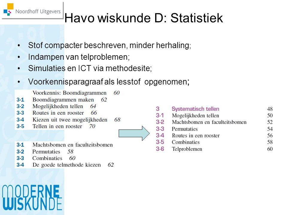 Havo wiskunde D: Statistiek Stof compacter beschreven, minder herhaling ; Indampen van telproblemen; Simulaties en ICT via methodesite; Voorkennispara