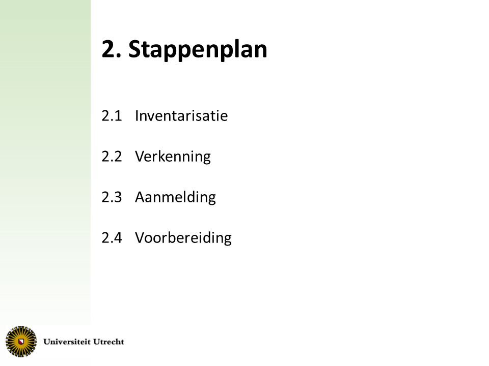 2. Stappenplan 2.1 Inventarisatie 2.2 Verkenning 2.3 Aanmelding 2.4 Voorbereiding