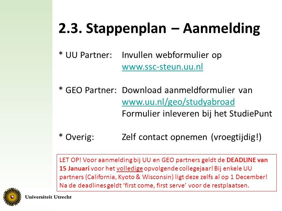 2.3. Stappenplan – Aanmelding * UU Partner: Invullen webformulier op www.ssc-steun.uu.nl * GEO Partner: Download aanmeldformulier van www.uu.nl/geo/st