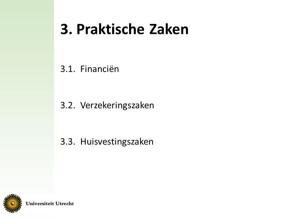 3. Praktische Zaken 3.1. Financiën 3.2. Verzekeringszaken 3.3.Huisvestingszaken