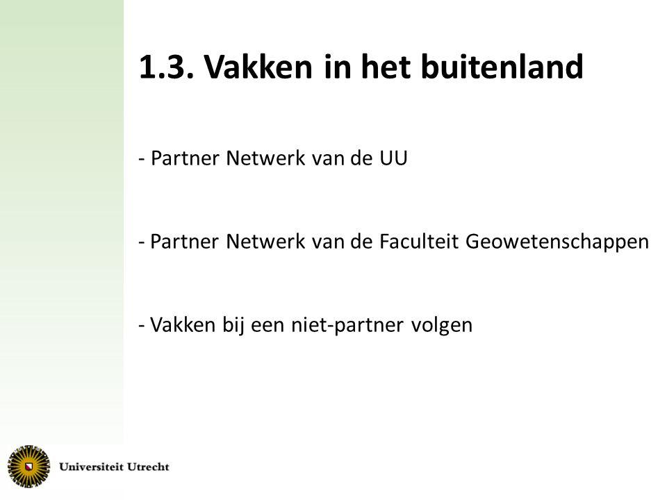 1.3. Vakken in het buitenland - Partner Netwerk van de UU - Partner Netwerk van de Faculteit Geowetenschappen - Vakken bij een niet-partner volgen