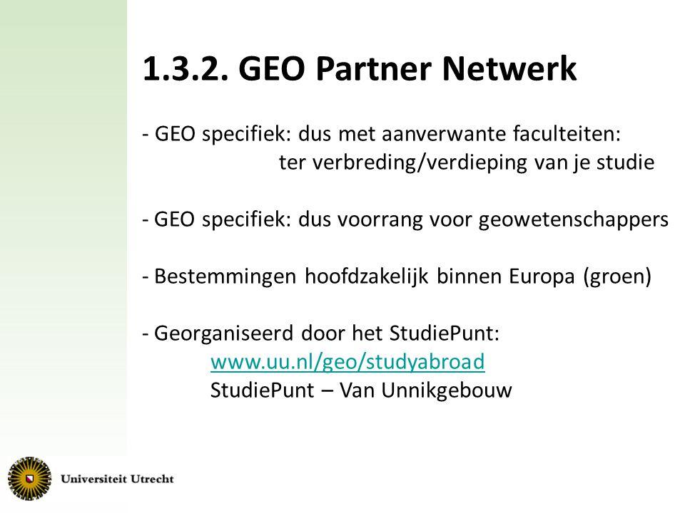 1.3.2. GEO Partner Netwerk - GEO specifiek: dus met aanverwante faculteiten: ter verbreding/verdieping van je studie - GEO specifiek: dus voorrang voo
