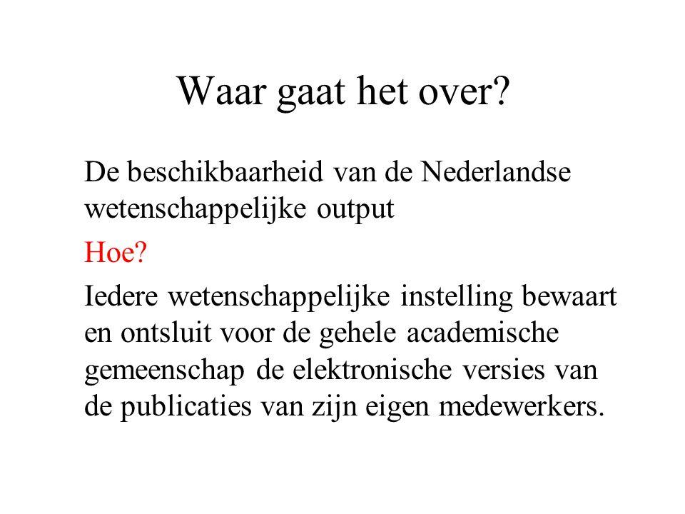 Waar gaat het over. De beschikbaarheid van de Nederlandse wetenschappelijke output Hoe.