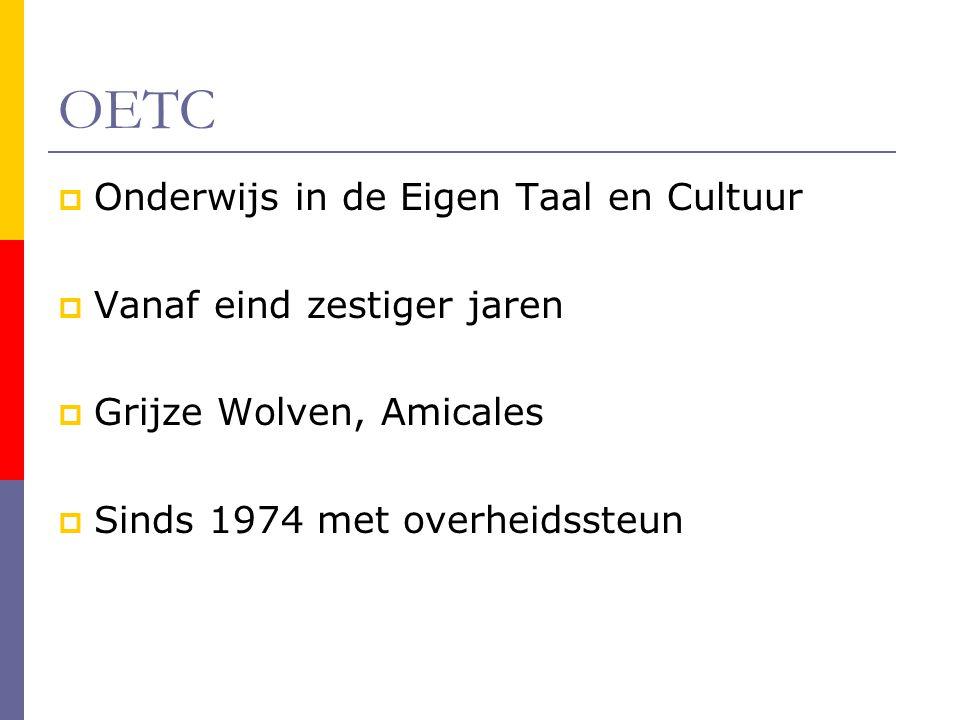 OETC  Onderwijs in de Eigen Taal en Cultuur  Vanaf eind zestiger jaren  Grijze Wolven, Amicales  Sinds 1974 met overheidssteun