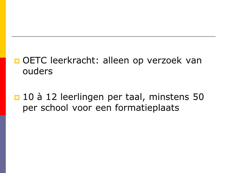  OETC leerkracht: alleen op verzoek van ouders  10 à 12 leerlingen per taal, minstens 50 per school voor een formatieplaats
