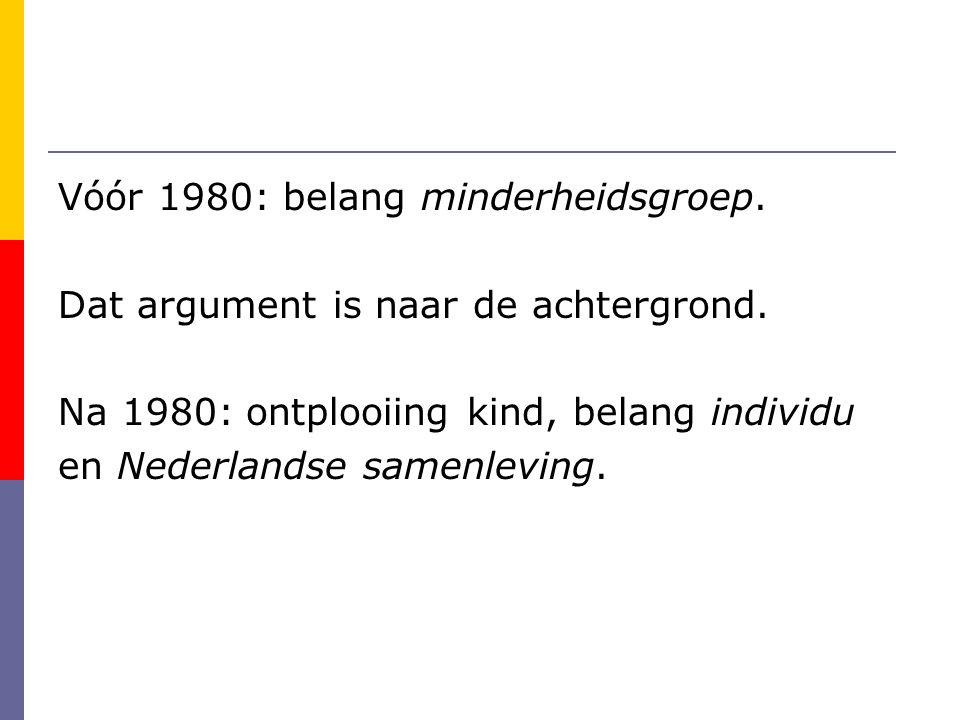 Vóór 1980: belang minderheidsgroep.Dat argument is naar de achtergrond.