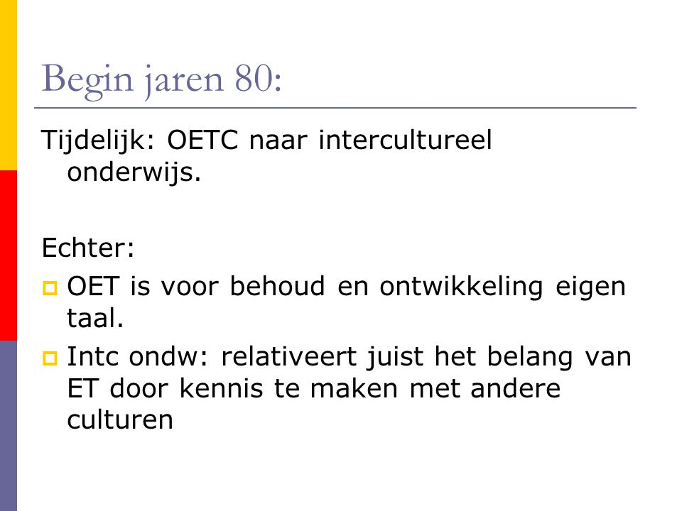 Begin jaren 80: Tijdelijk: OETC naar intercultureel onderwijs.