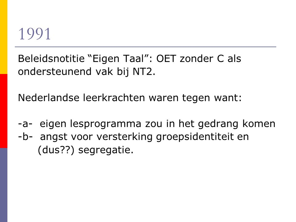 1991 Beleidsnotitie Eigen Taal : OET zonder C als ondersteunend vak bij NT2.