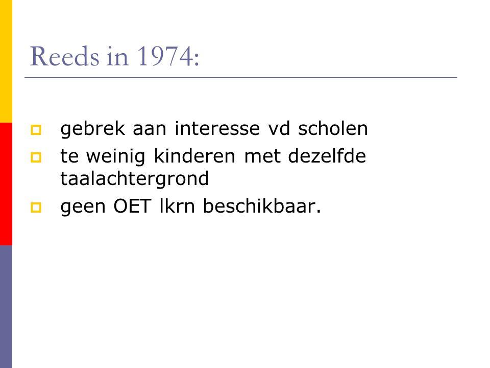 Reeds in 1974:  gebrek aan interesse vd scholen  te weinig kinderen met dezelfde taalachtergrond  geen OET lkrn beschikbaar.