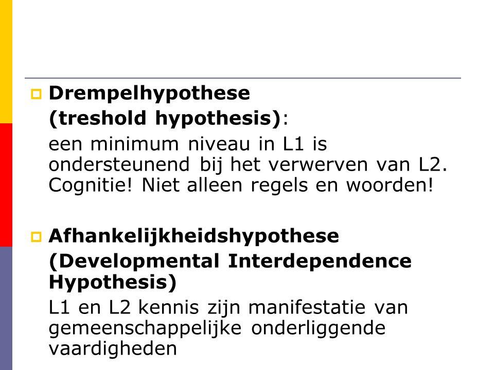  Drempelhypothese (treshold hypothesis): een minimum niveau in L1 is ondersteunend bij het verwerven van L2.