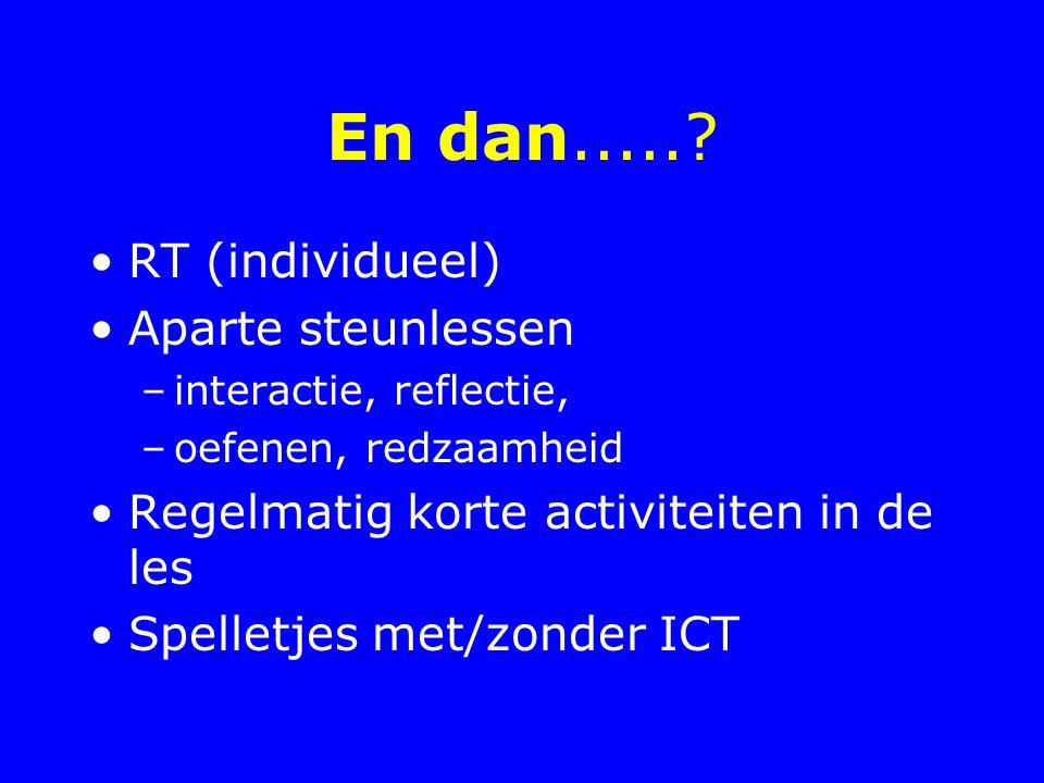 En dan.....? RT (individueel) Aparte steunlessen –interactie, reflectie, –oefenen, redzaamheid Regelmatig korte activiteiten in de les Spelletjes met/