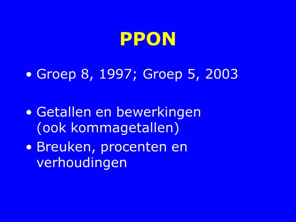 PPON Groep 8, 1997; Groep 5, 2003 Getallen en bewerkingen (ook kommagetallen) Breuken, procenten en verhoudingen