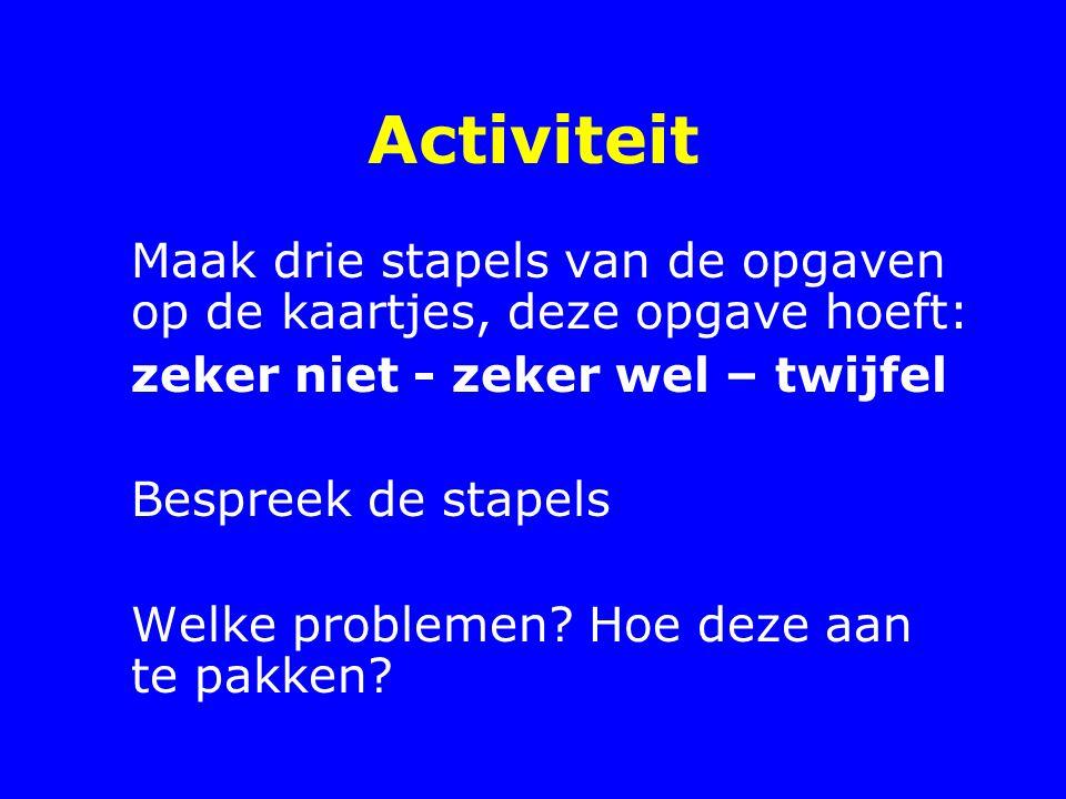 Activiteit Maak drie stapels van de opgaven op de kaartjes, deze opgave hoeft: zeker niet - zeker wel – twijfel Bespreek de stapels Welke problemen? H