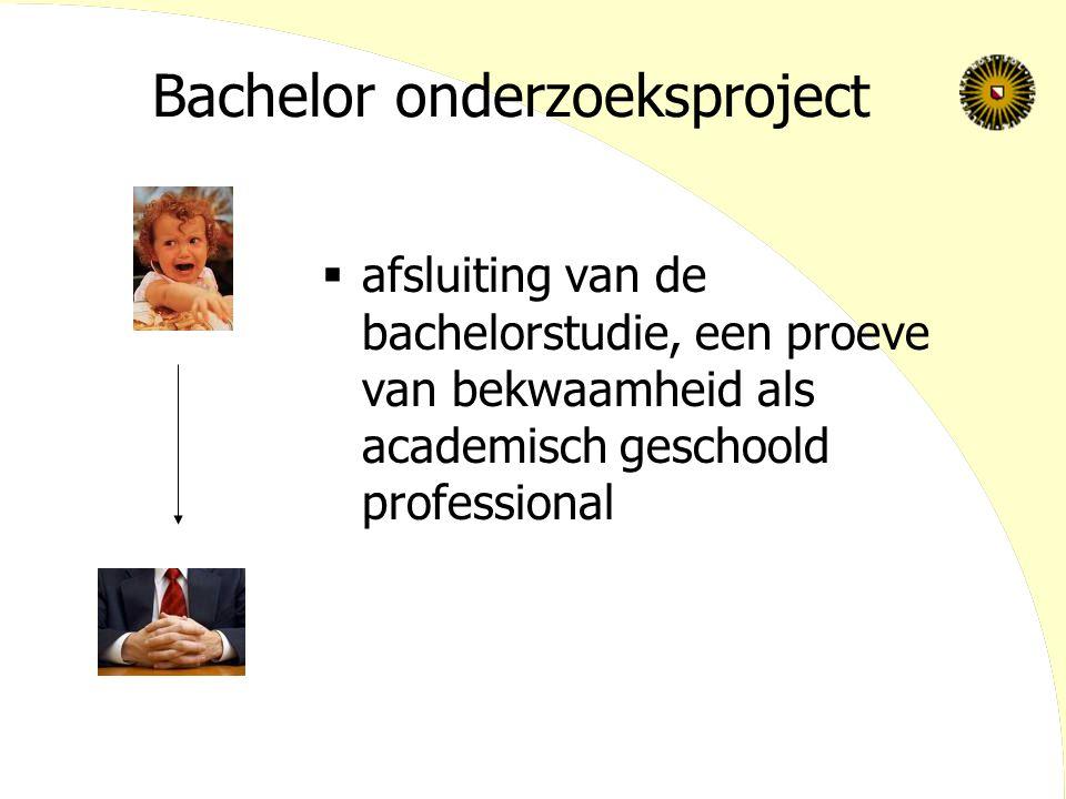 Bachelor onderzoeksproject: doel  Ervaring opdoen met het zelfstandig uitvoeren van een onderzoek  Schriftelijk rapporteren over eigen onderzoek  Kennis en vaardigheden die in de studie zijn opgedaan verdiepen of verbreden  Oriëntatie op een mogelijke/ toekomstige beroepspraktijk