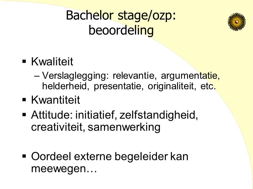 Bachelor stage/ozp: beoordeling  Kwaliteit –Verslaglegging: relevantie, argumentatie, helderheid, presentatie, originaliteit, etc.