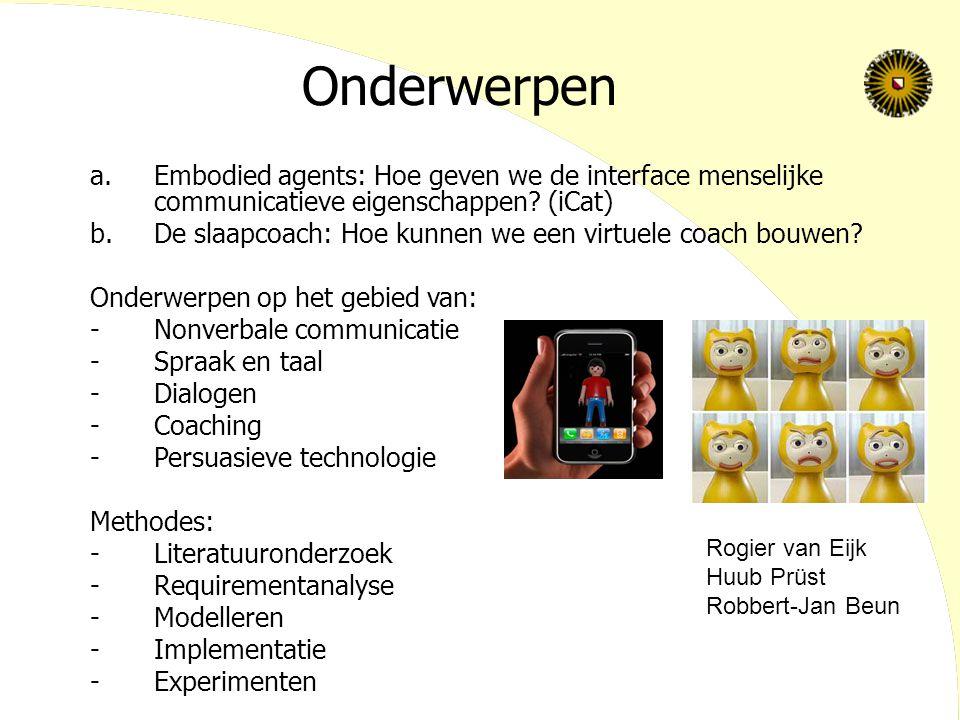 Onderwerpen a.Embodied agents: Hoe geven we de interface menselijke communicatieve eigenschappen.