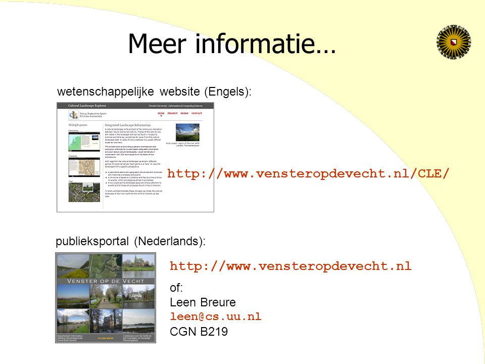 Meer informatie… http://www.vensteropdevecht.nl publieksportal (Nederlands): wetenschappelijke website (Engels): http://www.vensteropdevecht.nl/CLE/ of: Leen Breure leen@cs.uu.nl CGN B219