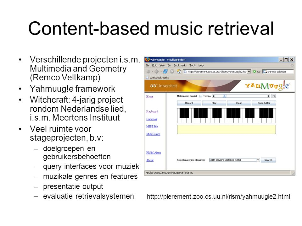 Content-based music retrieval Verschillende projecten i.s.m. Multimedia and Geometry (Remco Veltkamp) Yahmuug!e framework Witchcraft: 4-jarig project