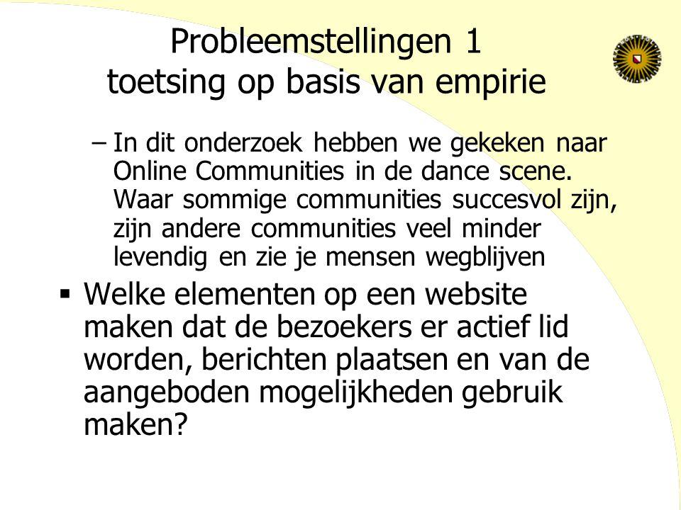 Probleemstellingen 1 toetsing op basis van empirie –In dit onderzoek hebben we gekeken naar Online Communities in de dance scene.