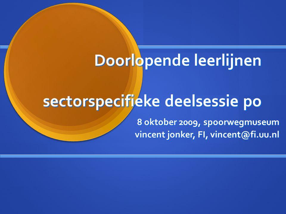 Doorlopende leerlijnen sectorspecifieke deelsessie po 8 oktober 2009, spoorwegmuseum vincent jonker, FI, vincent@fi.uu.nl